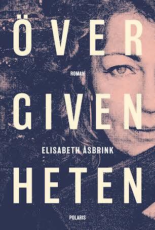 """Cover des Romans """"Övergivenheten"""" von Elisabeth Åsbrink"""